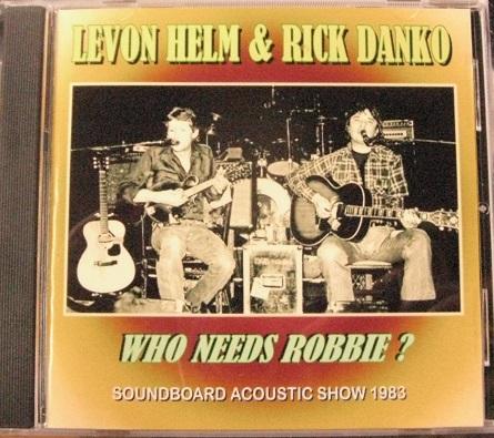 Levon Helm & Rick Danko / Who Needs Robbie?