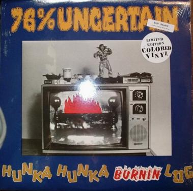 76% Uncertain / Hunka Hunka Burning Log