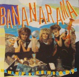 Bananarama / Na Na Hey Hey Kiss Him Goodbye