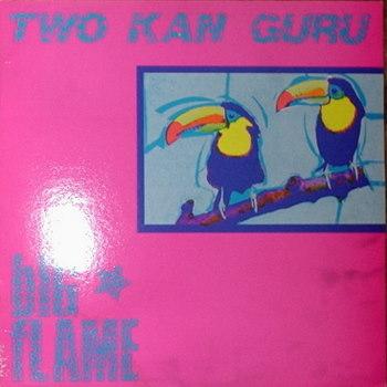 Big Flame / Two Kan Guru