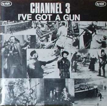 Channel 3 - I've Got A Gun Album