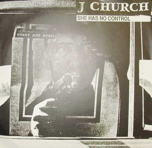 J Church / She Has No Control