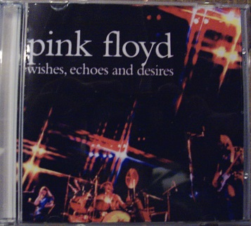 Pink Floyd / Wishes, Echoes And Desires