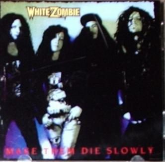White Zombie / Make Them Die Slowly