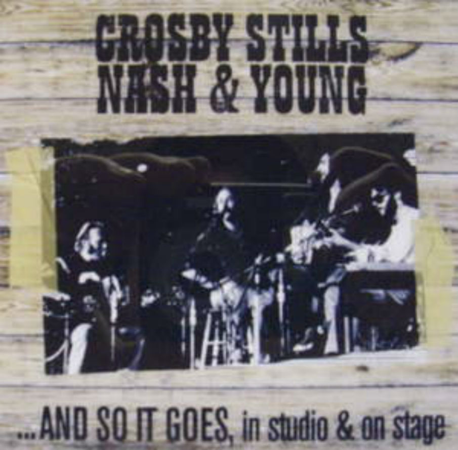 Crosby,Stills,Nash,Young / And So It Goes, In Studio And On Stage