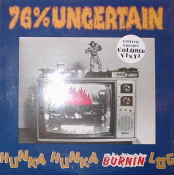 76% Uncertain / Hunka Hunka Burning Log