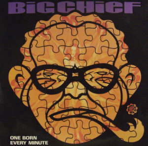 Big Chief / One Born Every Minute