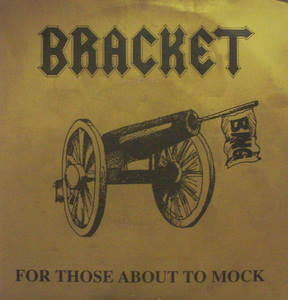 Bracket / For Those About to Mock