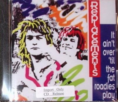 Replacements / It Ain't Over 'Til The Fat Roadies Play