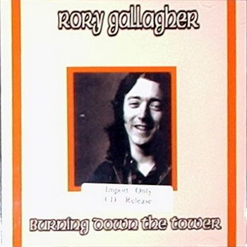 Rory Gallagher / Burning Down The Tower